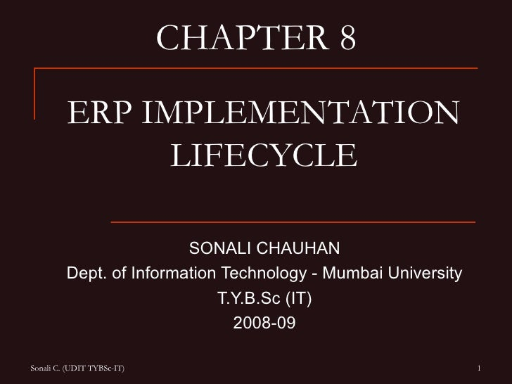 CHAPTER 8          ERP IMPLEMENTATION                LIFECYCLE                           SONALI CHAUHAN          Dept. of ...