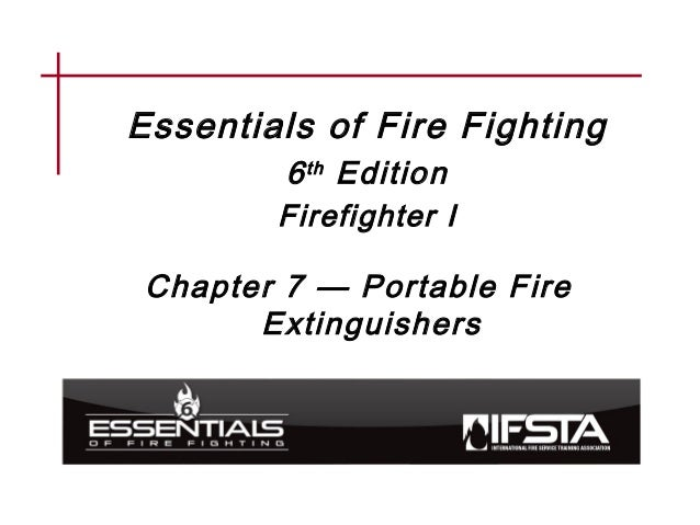 Essentials of Fire Fighting 6th Edition Firefighter I Chapter 7 — Portable Fire Extinguishers