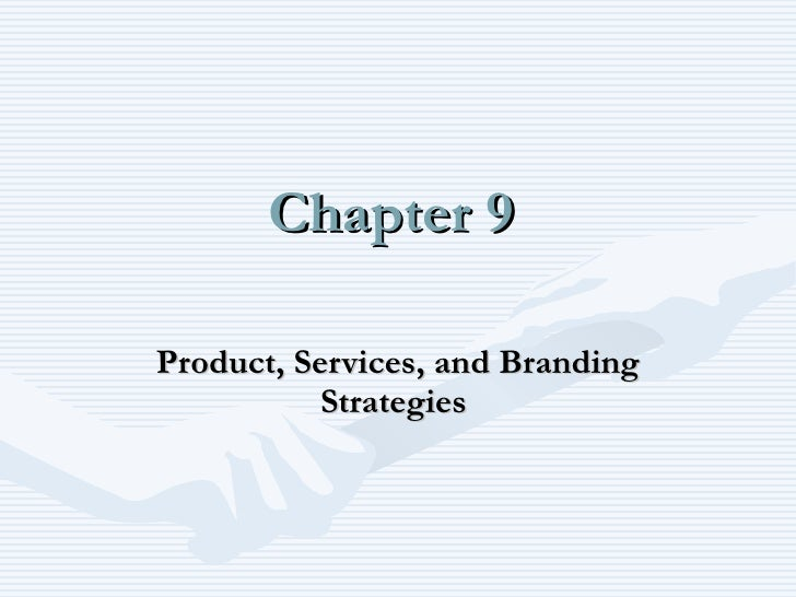 Chapter 9 Product, Services, and Branding Strategies