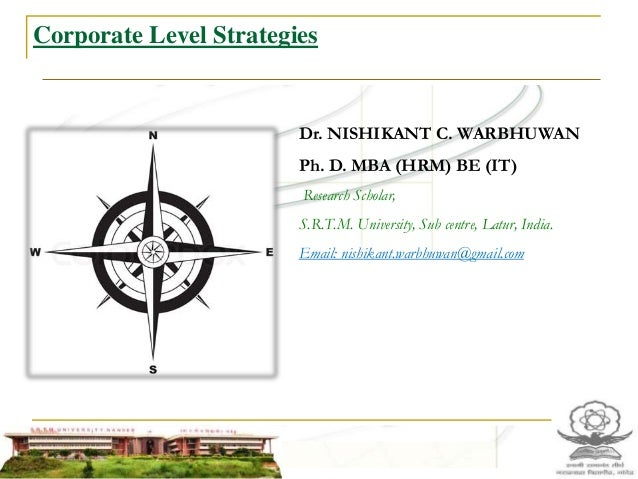 Corporate Level Strategies Dr. NISHIKANT C. WARBHUWAN Ph. D. MBA (HRM) BE (IT) Research Scholar, S.R.T.M. University, Sub ...
