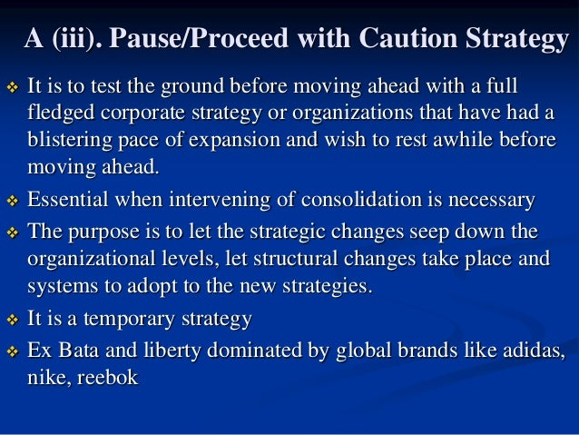 A (iii). Pause/Proceed with Caution Strategy  It is to test the ground before moving ahead with a full fledged corporate ...