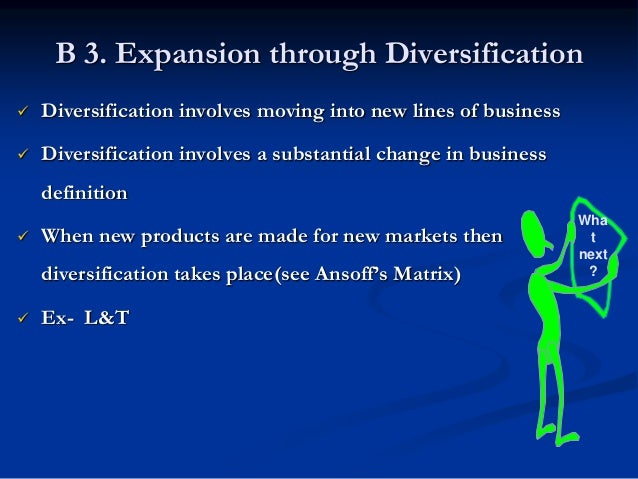 Conditions Favoring Expansion Through Diversification  Increase firm's stock value  Increase growth rate of firm  Inves...