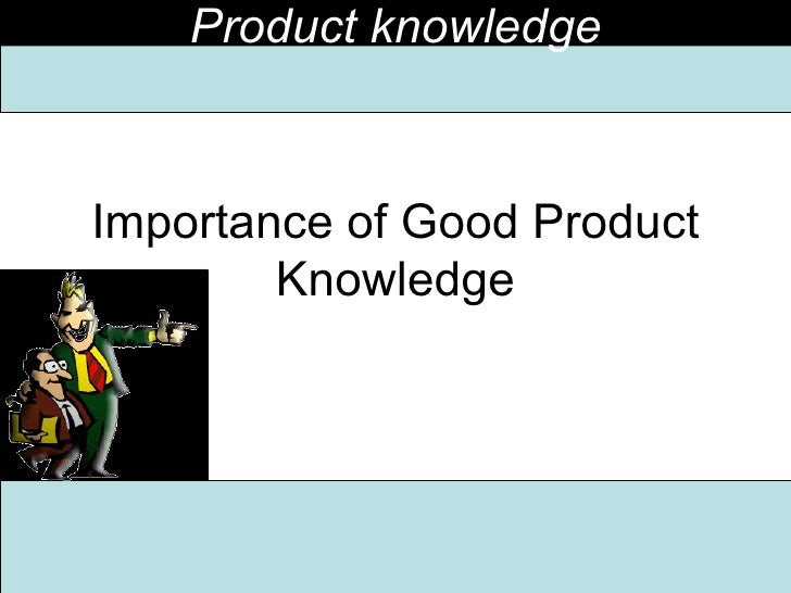 Importance of Good Product Knowledge