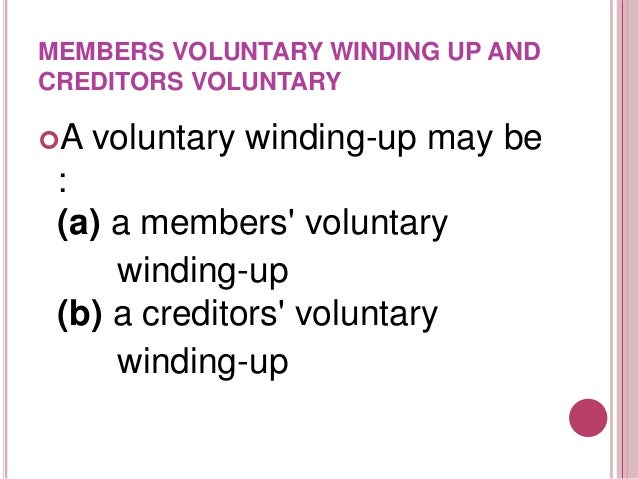   Members' Voluntary Liquidation    This is where the shareholder of company decide to put company into liquidation, and...