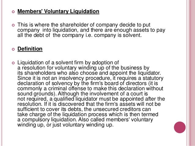WHAT IS THE PROCEDURE FOR MEMBER VOLUNTARY LIQUIDATION?   The procedure for a Members' Voluntary Liquidation is fairly st...