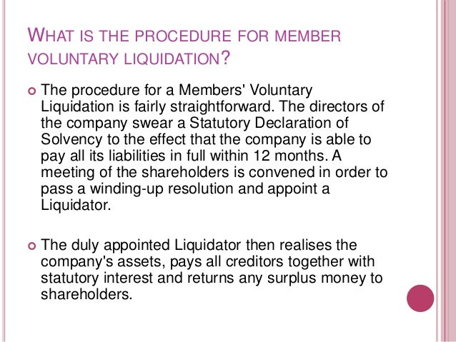   Creditors' Voluntary Liquidation    Where the director of the company decide to place the company into liquidation, be...