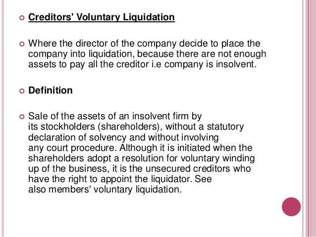 HOW DOES A CREDITORS' VOLUNTARY LIQUIDATION WORK?   A Creditors' Voluntary Liquidation is an insolvent Liquidation where ...