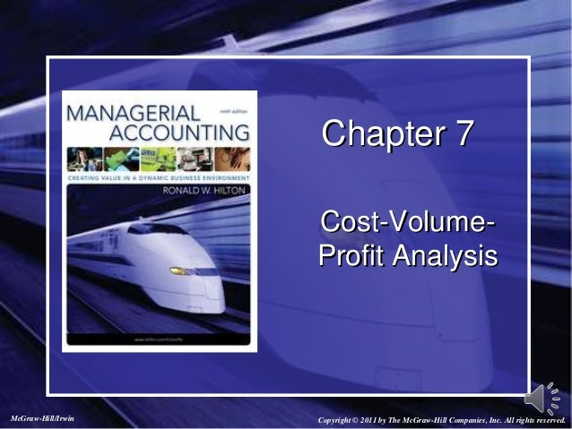 Chapter 7 Cost-Volume- Profit Analysis Copyright © 2011 by The McGraw-Hill Companies, Inc. All rights reserved.McGraw-Hill...