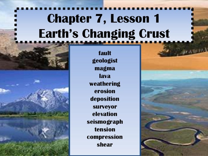 Chapter 7, Lesson 1Earth's Changing Crust             fault          geologist           magma             lava         we...