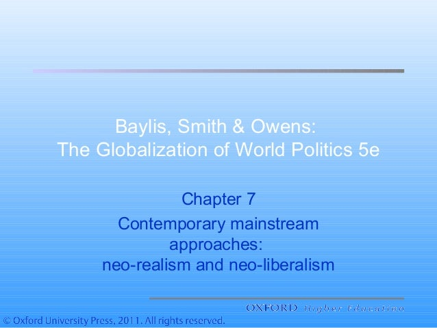 Baylis, Smith & Owens: The Globalization of World Politics 5e Chapter 7 Contemporary mainstream approaches: neo-realism an...