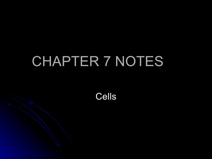CHAPTER 7 NOTES Cells