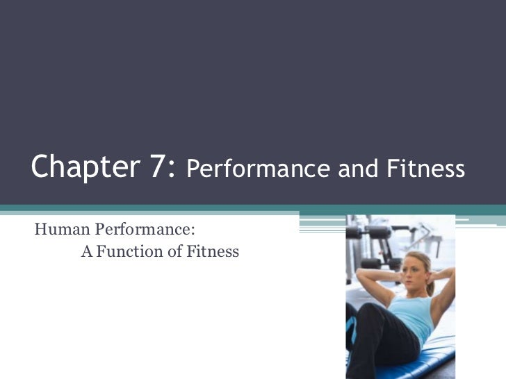 Chapter 7: Performance and FitnessHuman Performance:    A Function of Fitness