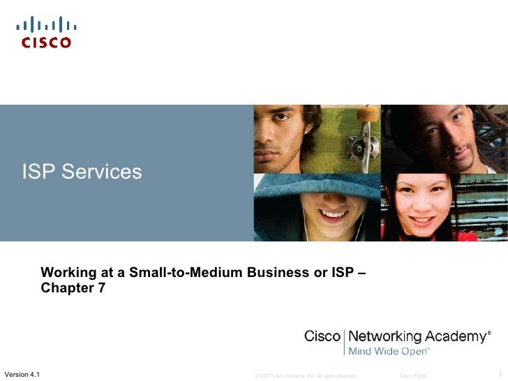 ISP Services              Working at a Small-to-Medium Business or ISP –              Chapter 7Version 4.1                ...