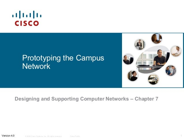 Prototyping the Campus                Network              Designing and Supporting Computer Networks – Chapter 7Version 4...
