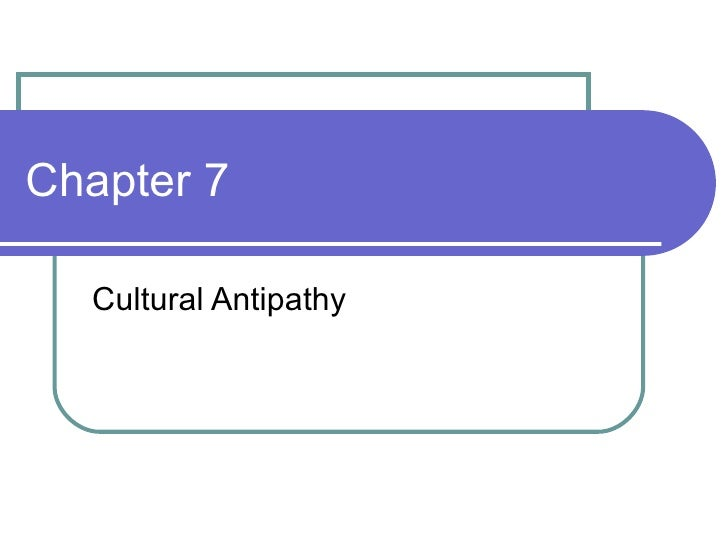 Chapter 7 Cultural Antipathy