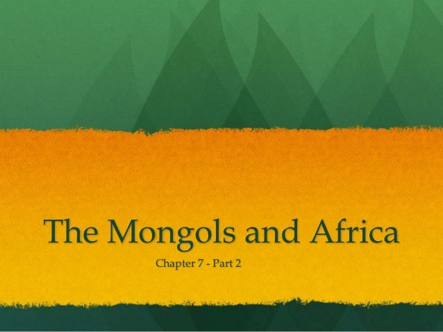 The Mongols and Africa      Chapter 7 - Part 2