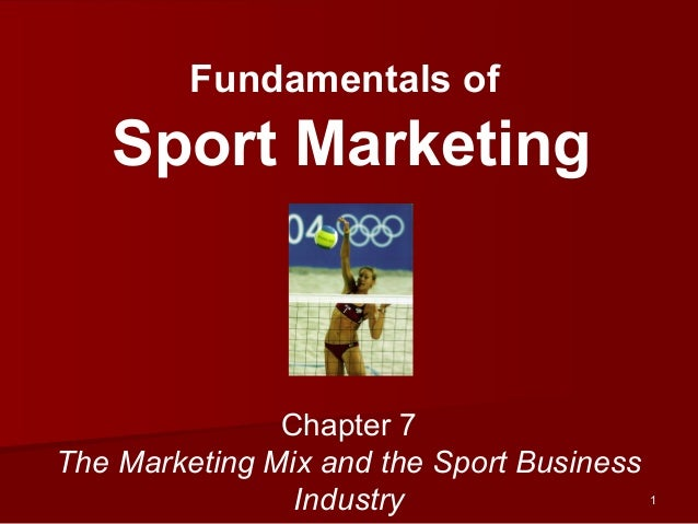 Fundamentals ofSport MarketingChapter 7The Marketing Mix and the Sport BusinessIndustry 11