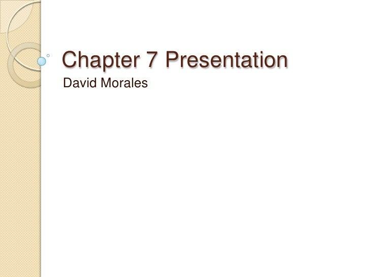 Chapter 7 Presentation<br />David Morales<br />