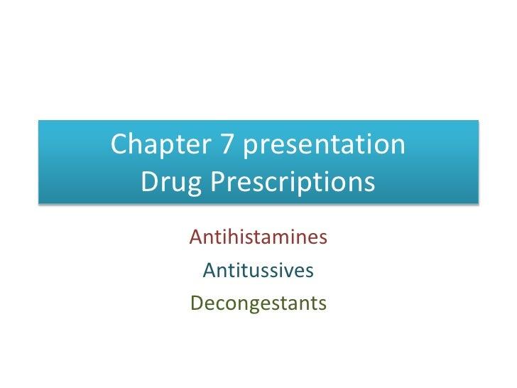 Chapter 7 presentationDrug Prescriptions<br />Antihistamines<br />Antitussives<br />Decongestants<br />