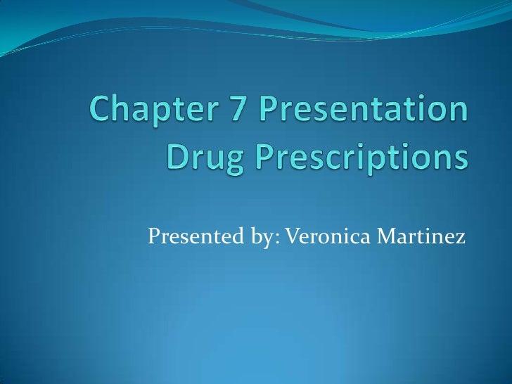 Chapter 7 PresentationDrug Prescriptions<br />Presented by: Veronica Martinez<br />