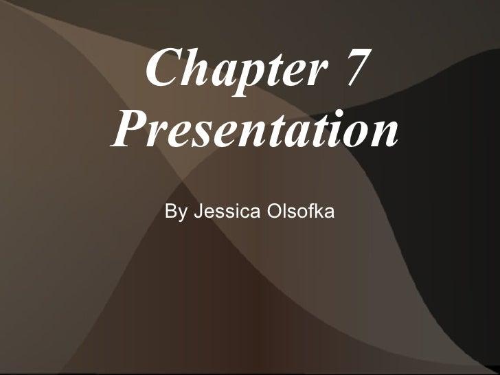 Chapter 7 Presentation By Jessica Olsofka
