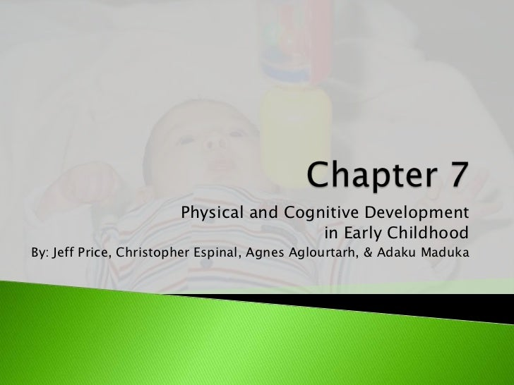 Physical and Cognitive Development                                        in Early ChildhoodBy: Jeff Price, Christopher Es...