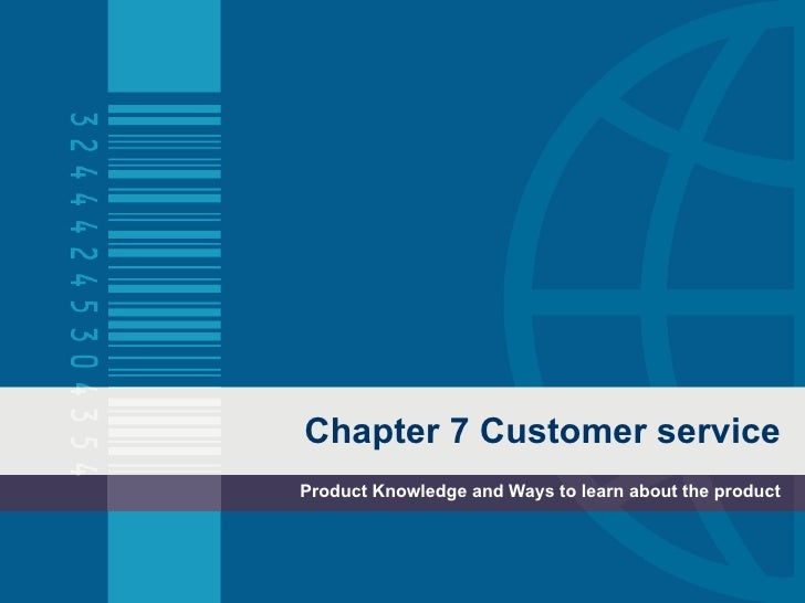 Chapter 7 Customer service Product Knowledge and Ways to learn about the product