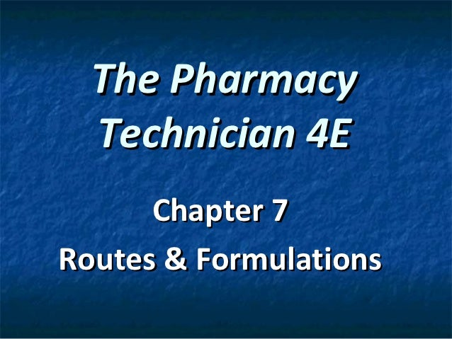 The Pharmacy  Technician 4E      Chapter 7Routes & Formulations