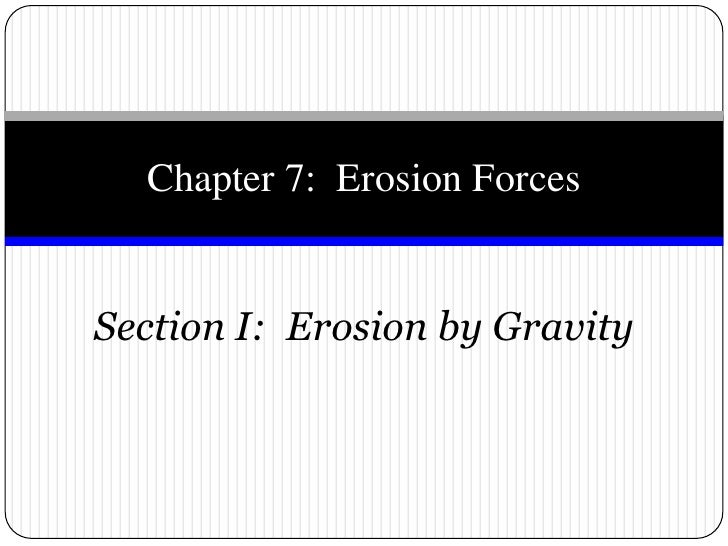 Section I:  Erosion by Gravity <br />Chapter 7:  Erosion Forces<br />