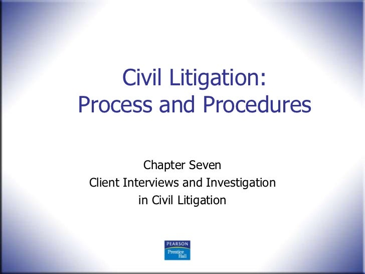 Civil Litigation:Process and Procedures            Chapter Seven Client Interviews and Investigation           in Civil Li...