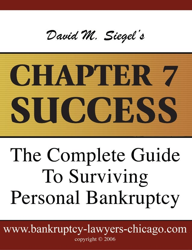 CHAPTER 7 SUCCESS The complete Guide to Surviving Personal Bankruptcy ____________________________________________________...