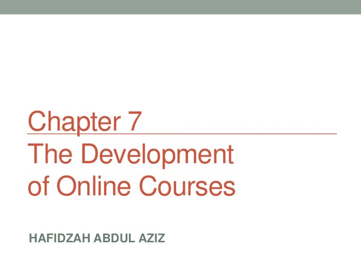 Chapter 7The Developmentof Online CoursesHAFIDZAH ABDUL AZIZ