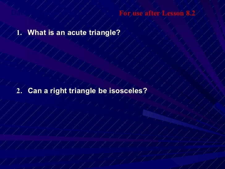 Daily Homework Quiz For use after Lesson 8.2 1.   What is an acute triangle? 2.   Can a right triangle be isosceles?