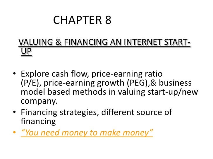 CHAPTER 8			<br />VALUING & FINANCING AN INTERNET START-UP<br />Explore cash flow, price-earning ratio (P/E), price-earnin...