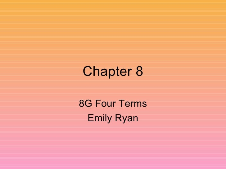 Chapter 8 8G Four Terms Emily Ryan
