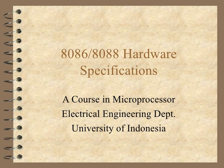 8086/8088 Hardware Specifications A Course in Microprocessor Electrical Engineering Dept. University of Indonesia