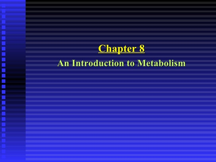 <ul><li>Chapter 8 </li></ul><ul><li>An Introduction to Metabolism </li></ul>