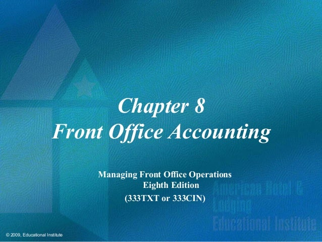 © 2009, Educational Institute Chapter 8 Front Office Accounting Managing Front Office Operations Eighth Edition (333TXT or...