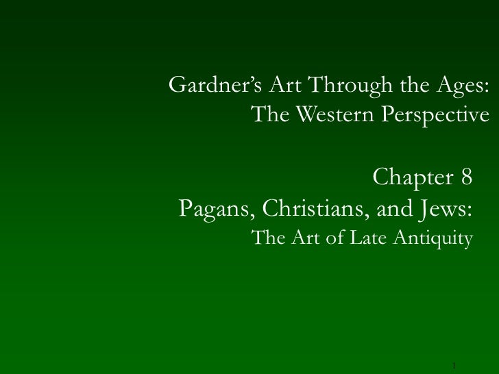 1<br />Gardner's Art Through the Ages:The Western Perspective<br />Chapter 8<br />Pagans, Christians, and Jews:<br />The A...