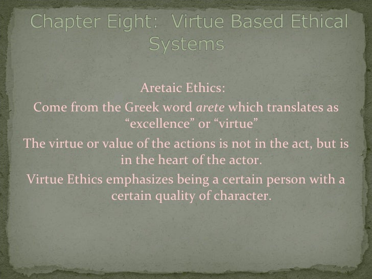 "<ul><li>Aretaic Ethics:  </li></ul><ul><li>Come from the Greek word  arete  which translates as ""excellence"" or ""virtue"" <..."