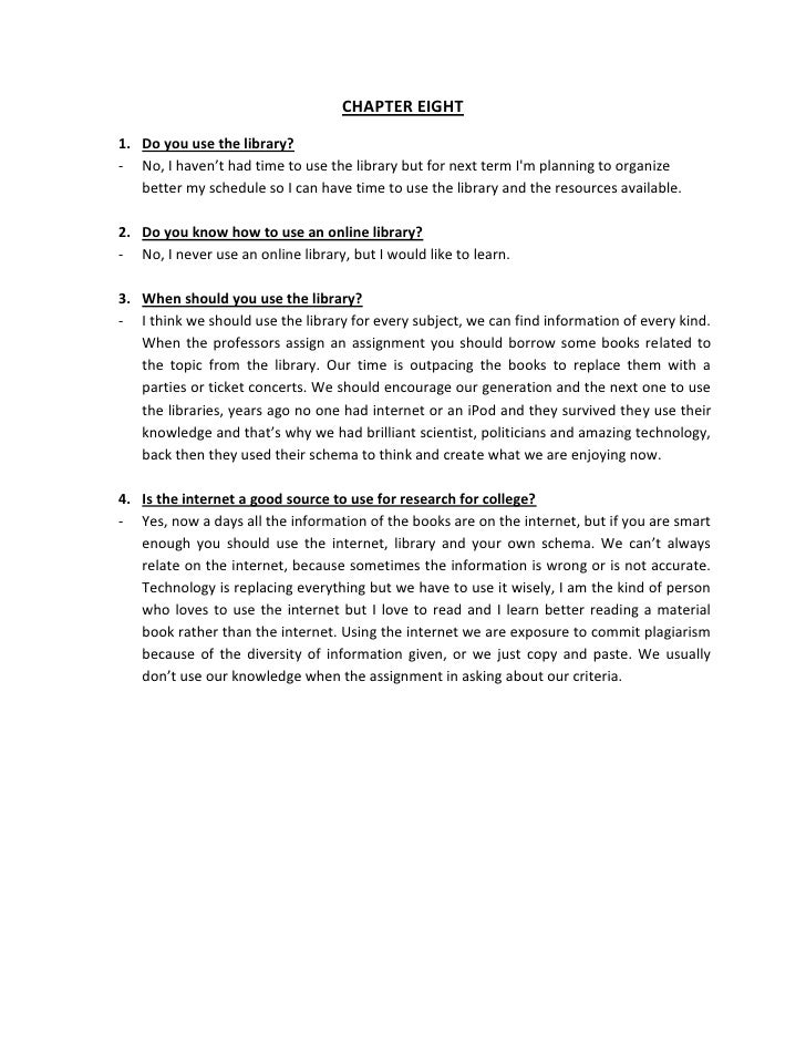 CHAPTER EIGHT1. Do you use the library?- No, I haven't had time to use the library but for next term Im planning to organi...