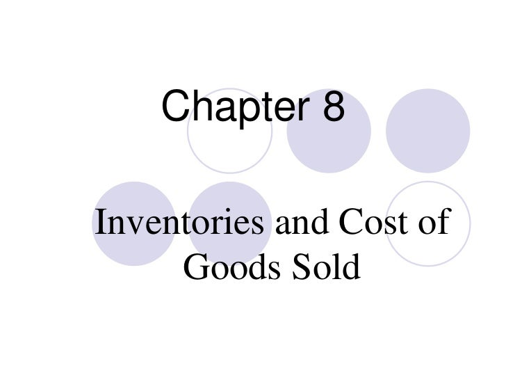 Chapter 8Inventories and Cost of     Goods Sold