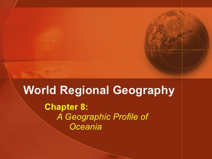 World Regional Geography Chapter 8:   A Geographic Profile of   Oceania