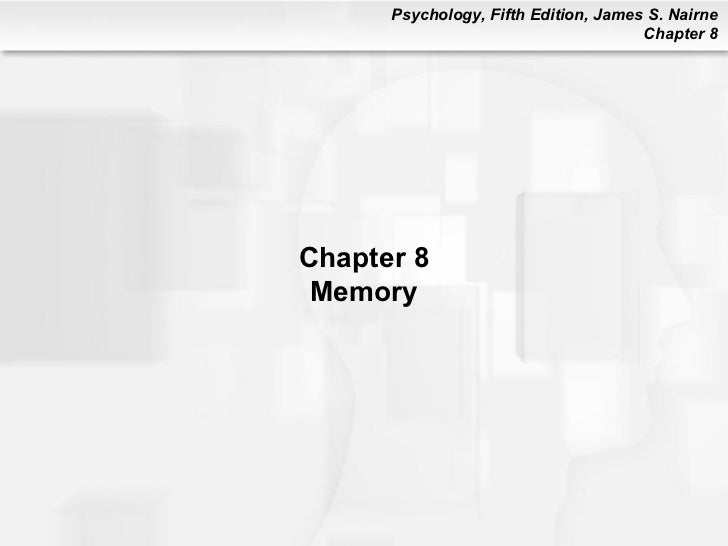 Psychology, Fifth Edition, James S. Nairne                                      Chapter 8Chapter 8 Memory
