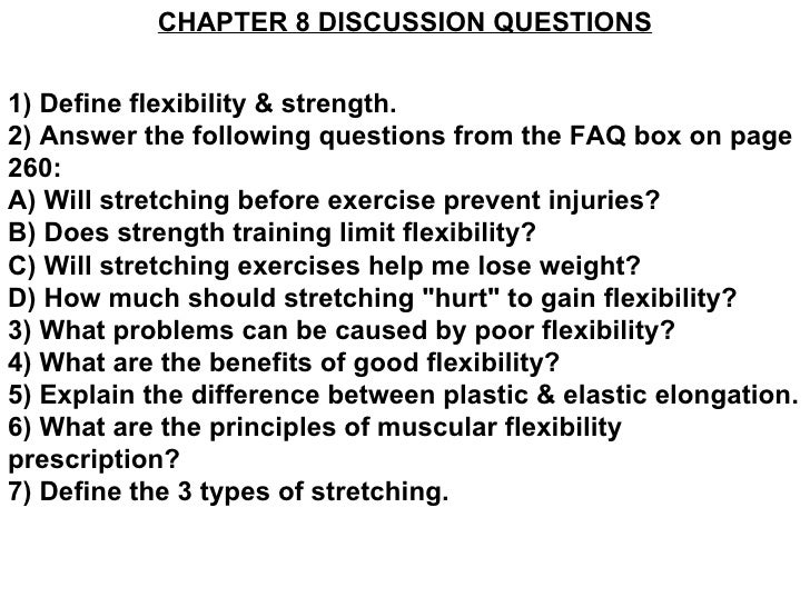 CHAPTER 8 DISCUSSION QUESTIONS1) Define flexibility & strength.2) Answer the following questions from the FAQ box on page2...