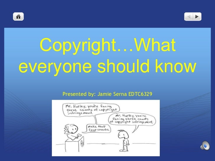 Copyright…Whateveryone should know    Presented by: Jamie Serna EDTC6329