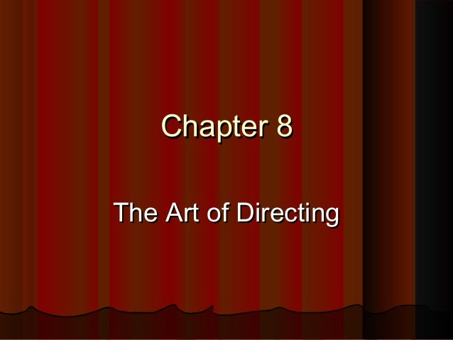 Chapter 8Chapter 8 The Art of DirectingThe Art of Directing