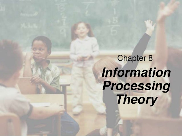 Chapter 8 Information Processing Theory