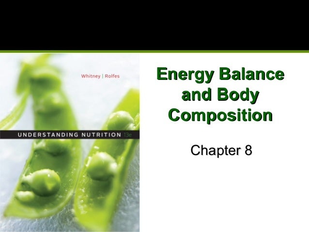 Energy BalanceEnergy Balance and Bodyand Body CompositionComposition Chapter 8Chapter 8