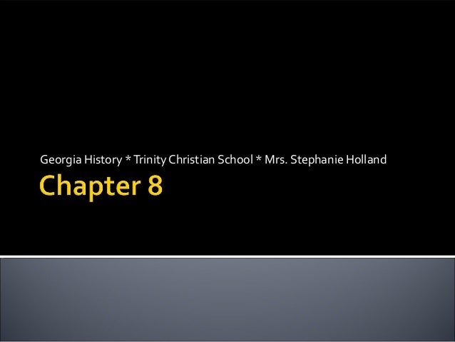 Georgia History * Trinity Christian School * Mrs. Stephanie Holland